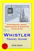 Whistler, British Columbia (Canada) Travel Guide - Sightseeing, Hotel, Restaurant & Shopping Highlights (Illustrated)