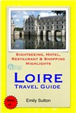 Loire Valley, France Travel Guide - Sightseeing, Hotel, Restaurant & Shopping Highlights (Illustrated)