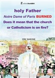 Holy Father. Notre Dame of Paris BURNED. Does it mean that the church or Catholicism is on fire?