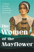The Women of the Mayflower - A Collection of Excerpts Remembering the Women that History Forgot
