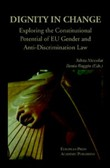Dignity in change. Exploring the Constitutional Potential of EU Gender and Anti-Discrimination Law