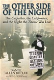 Other Side Of Night The Carpathia, The Californian And The Night The Titanic Was Lost
