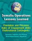 Somalia Operations: Lessons Learned - Mandates and Missions, Rules of Engagement (ROE), Multinational Contingents, Execution, Logistics, Civil-Military, Relief Organizations, Mogadishu