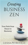 Creating Business Zen: Your Pathway from Chaos to Harmony