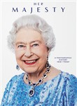 Her Majesty. A photographic history 1926-today. Ediz. inglese, francese e tedesca