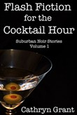 Flash Fiction for the Cocktail Hour - Volume 1