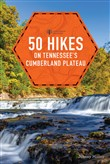 50 Hikes on Tennessee's Cumberland Plateau (second) (Explorer's 50 Hikes)