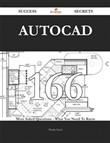 AutoCAD 166 Success Secrets - 166 Most Asked Questions On AutoCAD - What You Need To Know