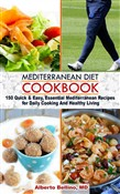 Mediterranean Diet Cookbook: 150 Quick & Easy, Essential Mediterranean Recipes for Daily Cooking And Healthy Living