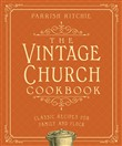 The Vintage Church Cookbook: Classic Recipes for Family and Flock