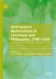 Anticipatory Materialisms in Literature and Philosophy, 1790–1930
