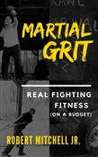 Martial Grit: Real Fighting Fitness (On a Budget)