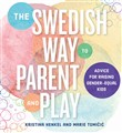 The Swedish Way to Parent and Play: Secret for Raising Gender-Equal Kids