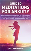 Guided Meditations for Anxiety Quiet Your Mind, Get Instant Relaxation, Self-Healing, Reduce Stress and Relieve Panic with Mindfulness Hypnosis for Women