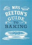 Mrs Beeton's Guide to Baking