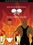 Bad Boys Wrestling Book 1 Bomb The First Show
