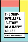 THE SHIP-DWELLERS A STORY OF A HAPPY CRUISE