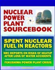 2011 Nuclear Power Plant Sourcebook: Spent Nuclear Fuel and the Risks of Heatup After the Loss of Water - NRC Reports - Crisis at Japan's TEPCO Fukushima Daiichi Power Plant