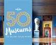 50 museums to blow your m...