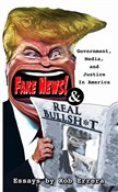 Fake News and Real Bullshit: Government, Media, and Justice in America
