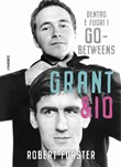 Grant & io. Dentro e fuori i Go-Betweens