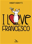 I love Francesco. Il papa in 45 vignette
