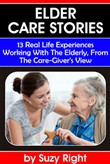 Elder Care Stories: 13 Real Life Experiences Working With The Elderly, From The Care-Giver's View