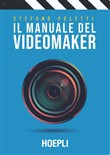 Il manuale del videomaker. Smart guide al mondo dell'audiovisivo
