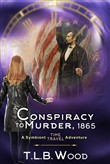 A Conspiracy to Murder, 1865 (The Symbiont Time Travel Adventures Series, Book 6)