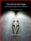 The Divine Marriage: God's Purpose & Design for Human Sexuality