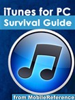 iTunes for PC Survival Guide: Step-by-Step User Guide for iTunes for PC: Getting Started, Purchasing and Managing Media, Discovering New Music, and Syncing with Apple Mobile Devices