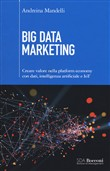 Big data marketing. Creare valore nella platform economy con dati, intelligenza artificiale e IoT