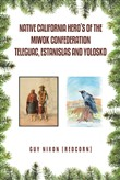 Native California Hero's of the Miwok Confederation Teleguac, Estanislas and Yolosko