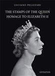 The stamps of the queen, homage to Elizabeth II. Catalogo della mostra (Verona, 5 agosto-15 settembre 2017). Ediz. a colori
