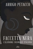 Faccetta nera. L'illusione coloniale italiana (1882-1947). Con ebook