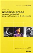 Amazing grace. Canzoni e storie di gospel, blues, soul & folk music