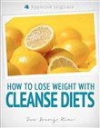 Cleanse Diets: How to Lose Weight With Shakeology, Blueprint Cleanse, Master Cleanse, and More!