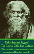 Rabindranath Tagore - The Centre Of Indian Culture