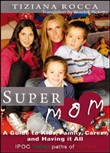 Supermom. A guide to kids, career, and having it all