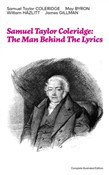 Samuel Taylor Coleridge: The Man Behind The Lyrics (Complete Illustrated Edition): Autobiographical Works (Memoirs, Complete Letters, Literary Introspection, Thoughts and Notes on Poetry); Including Extensive Biographies and Studies on S. T. Coleridg