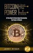 Bitcoin: And The Power It Holds All You Need To Know About Harnessing the Power of Bitcoin For Beginners - Learn the Secrets to Bitcoin Mining, The Bitcoin Standard, And Master Cryptocurrency