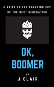 Ok, Boomer: A Guide to the Rallying Cry of the Next Generation
