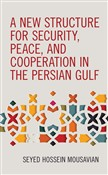 A New Structure for Security, Peace, and Cooperation in the Persian Gulf