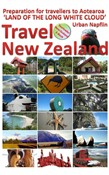 Travel New Zealand: Preparation for Travellers to Aotearoa, the Land of the Long White Cloud