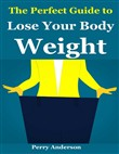 The Perfect Guide to Lose Your Body Weight