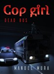 Cop girl. Dead bus. Ediz. italiana