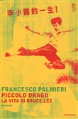 Piccolo drago. La vita di Bruce Lee