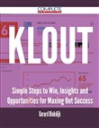 Klout - Simple Steps to Win, Insights and Opportunities for Maxing Out Success