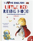 Little Red Riding Hood. Da un racconto dei fratelli Grimm. I love English! Ediz. italiana e inglese