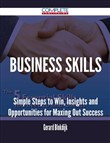Business Skills - Simple Steps to Win, Insights and Opportunities for Maxing Out Success